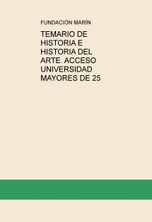 TEMARIO DE HISTORIA E HISTORIA DEL ARTE. ACCESO UNIVERSIDAD MAYORES DE 25