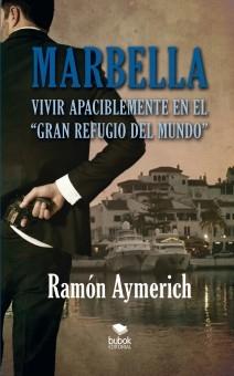 """Marbella. Vivir apaciblemente en """"el gran refugio del mundo"""""""