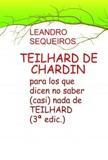 TEILHARD DE CHARDIN para los que dicen no saber (casi) nada de TEILHARD
