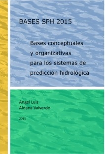 BASES SPH 2015.- Bases conceptuales y organizativas para los sistemas de predicción hidrológica