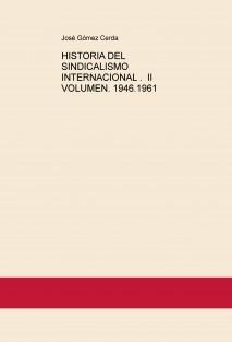 HISTORIA DEL SINDICALISMO INTERNACIONAL .  II VOLUMEN. 1946.1961