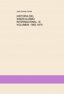 HISTORIA DEL SINDICALISMO INTERNACIONAL. III VOLUMEN. 1962-1970