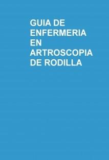 GUIA DE ENFERMERIA EN ARTROSCOPIA DE RODILLA
