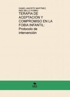 TERAPIA DE ACEPTACIÓN Y COMPROMISO EN LA FOBIA INFANTIL: PROTOCOLO DE INTERVENCIÓN.