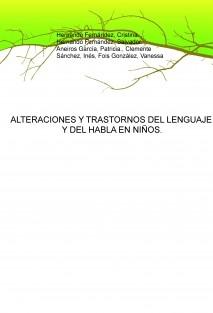 ALTERACIONES Y TRASTORNOS DEL LENGUAJE Y DEL HABLA EN NIÑOS.