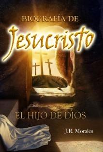 BIOGRAFÍA DE JESUCRISTO EL HIJO DE DIOS