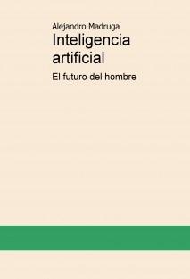 Inteligencia artificial, el futuro del hombre