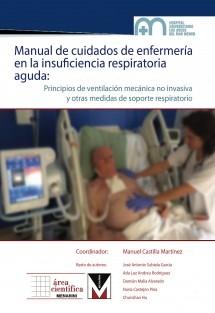 MANUAL DE CUIDADOS DE ENFERMERIA EN LA INSUFICIENCIA RESPIRATORIA AGUDA: Principios de ventilación mecánica no invasiva y otros tratamientos de soporte respiratorio