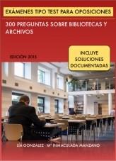 Libro Exámenes tipo Test para Oposiciones: 300 preguntas sobre Bibliotecas, Archivos, autor Lía González