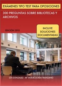 Exámenes tipo Test para Oposiciones: 300 preguntas sobre Bibliotecas, Archivos