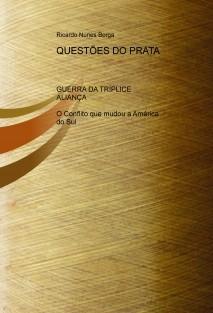 QUESTÕES DO PRATA - GUERRA DA TRÍPLICE ALIANÇA - O Conflito que mudou a América do Sul
