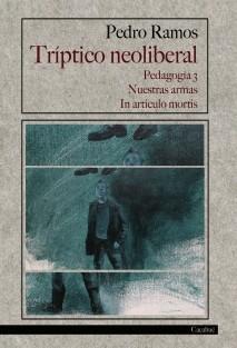 Tríptico neoliberal (Pedagogía 3, Nuestras armas, In articulo mortis)