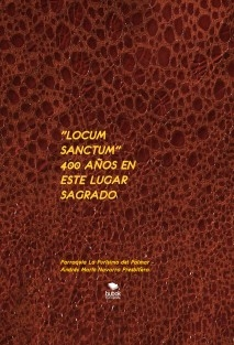 """""""LOCUM SANCTUM"""" 400 AÑOS EN ESTE LUGAR SAGRADO"""