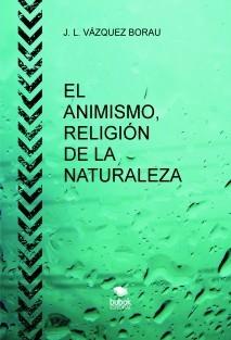 EL ANIMISMO, RELIGIÓN DE LA NATURALEZA
