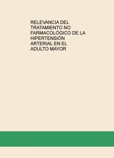 RELEVANCIA DEL TRATAMIENTO NO FARMACOLÓGICO DE LA HIPERTENSIÓN ARTERIAL EN EL ADULTO MAYOR