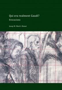 Qui era realment Gaudí? Evocacions