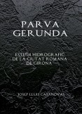 PARVA GERUNDA  Estudi Hidrografic de la ciutat romana de Girona