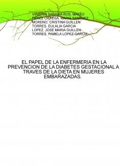 EL PAPEL DE LA ENFERMERIA EN LA PREVENCION DE LA DIABETES GESTACIONAL A TRAVES DE LA DIETA EN MUJERES EMBARAZADAS.