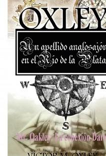 Oxley Un apellido anglosajón en el Río de la Plata. Mr. Oakley: La conexión Darwin
