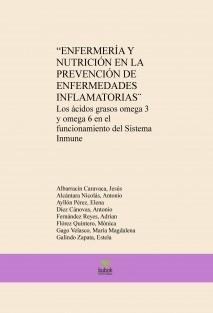 """""""ENFERMERÍA Y NUTRICIÓN EN LA PREVENCIÓN DE ENFERMEDADES INFLAMATORIAS"""". Los ácidos grasos omega 3 y omega 6 en el funcionamiento del Sistema Inmune."""