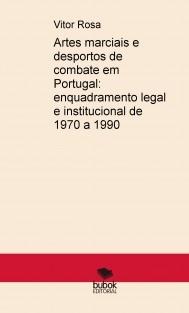 Artes marciais e desportos de combate em Portugal: enquadramento legal e institucional de 1970 a 1990