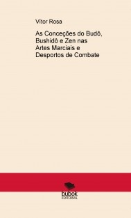 As Conceções do Budô, Bushidô e Zen nas Artes Marciais e Desportos de Combate