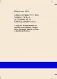 ATLAS GEOGRÁFICO DEL ESTADO DE LAS AUTONOMÍAS EN CASTILLA (1980-2012). Cartografía de tres décadas de cambios territoriales en Castilla y León, Cantabria, Madrid, La Rioja y Castilla-La Mancha.