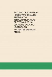 ESTUDIO DESCRIPTIVO - OBSERVACIONAL DE ALERGIA Y/O INTOLERANCIA A LAS PROTEÍNAS DE LA LECHE DE VACA Y/O LACTOSA EN PACIENTES DE 0 A 10 AÑOS