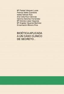 BIOÉTICA APLICADA A UN CASO CLINICO DE SECRETO PROFESIONAL, EN EL HOSPITAL VEGA ALTA LORENZO GUIRAO DE CIEZA, MURCIA.