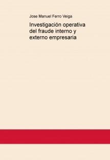 Investigación operativa del fraude interno y externo empresaria