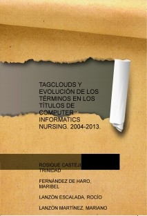 TAGCLOUDS Y EVOLUCIÓN DE LOS TÉRMINOS EN LOS TÍTULOS DE COMPUTER INFORMATICS NURSING. 2004-2013.