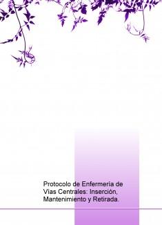 Protocolo de Enfermería de Vías Centrales: Inserción, Mantenimiento y Retirada.