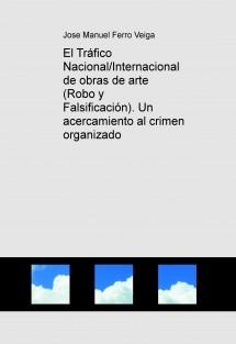 El Tráfico Nacional/Internacional de obras de arte (Robo y Falsificación). Un acercamiento al crimen organizado