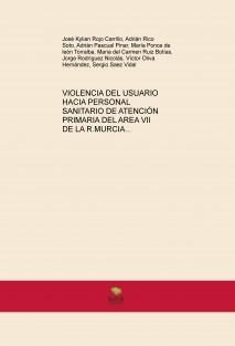 VIOLENCIA DEL USUARIO HACIA PERSONAL SANITARIO DE ATENCIÓN PRIMARIA DEL AREA VII DE LA R.MURCIA