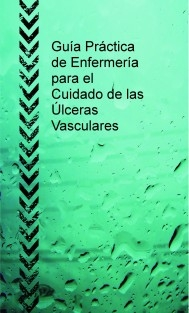Guía Práctica de Enfermería para el Cuidado de las Úlceras Vasculares