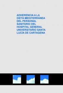 ADHERENCIA A LA DIETA MEDITERRÁNEA DEL PERSONAL SANITARIO DEL HOSPITAL GENERAL UNIVERSITARIO SANTA LUCÍA DE CARTAGENA
