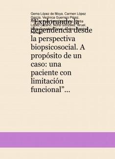 """""""Explorando la dependencia desde la perspectiva biopsicosocial. A propósito de un caso: una paciente con limitación funcional"""""""