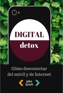 Digital Detox. Cómo desconectar del móvil y de Internet