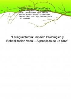 """""""Laringuectomía: Impacto Psicológico y Rehabilitación Vocal – A propósito de un caso"""""""