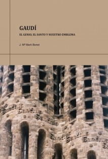 Gaudí. El genio, el santo y nuestro emblema