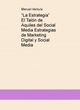 """La Estrategia""  El Talón de Aquiles del Social Media Estrategias de Marketing Digital y Social Media"