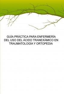 GUÍA PRÁCTICA PARA ENFERMERÍA DEL USO DEL ÁCIDO TRANEXÁMICO EN TRAUMATOLOGÍA Y ORTOPEDIA