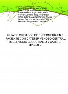 GUÍA DE CUIDADOS DE ENFERMERÍA EN EL PACIENTE CON CATÉTER VENOSO CENTRAL. RESERVORIO SUBCUTÁNEO Y CATÉTER HICKMAN.
