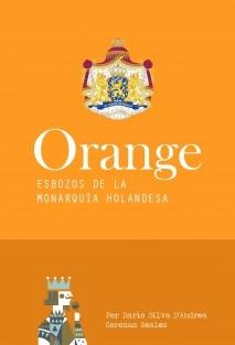 Orange. Esbozos de la Monarquía Holandesa