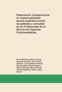 Reanimación Cardiopulmonar en mujeres gestantes: estudio exploratorio sobre las aptitudes y conductas de los Profesionales de un Servicio de Urgencias Extrahospitalarias.