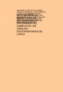 ACTITUD ANTE LA MUERTE EN LOS ESTUDIANTES DE ENFERMERÍA DEL CAMPUS DE LAS CIENCIAS SOCIOSANITARIAS DE LORCA