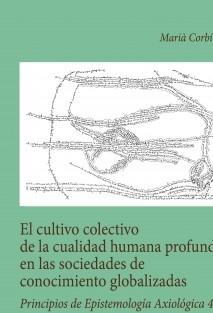 El cultivo colectivo de la cualidad humana profunda en las sociedades de conocimiento globalizadas. Principios de epistemología axiológica 4