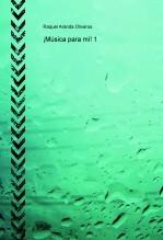 Libro ¡Música para mí! 1, autor Raquel Aranda Oliveros