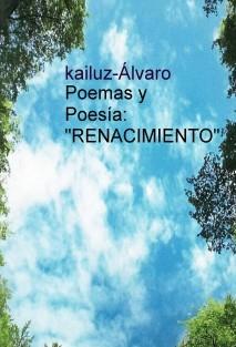 """Poemas y Poesía: """"RENACIMIENTO"""""""