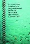 Didáctica de la Lengua Inglesa en Educación Secundaria: marco teórico  (Primera  Parte)